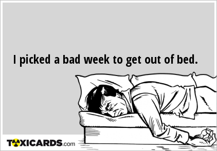 i-picked-a-bad-week-to-get-out-of-bed-294